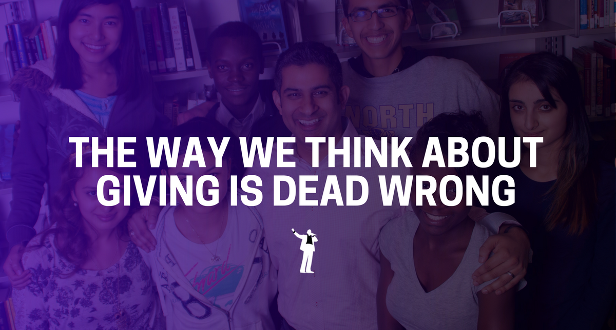 The Way We Think About Giving Is Dead Wrong