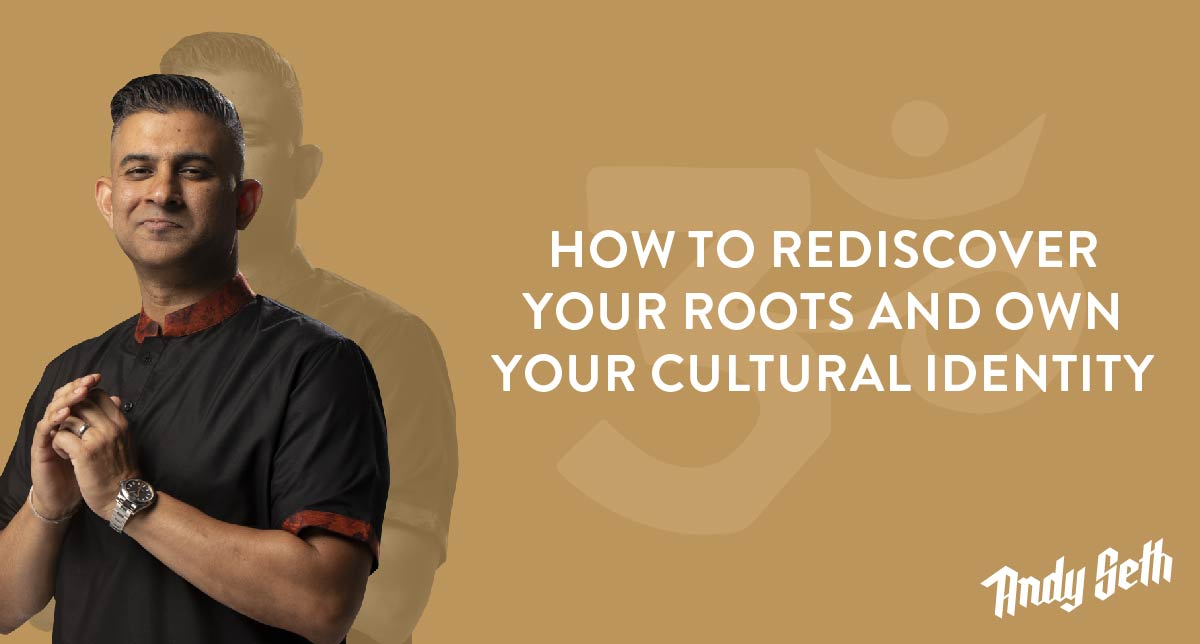 How to Rediscover Your Roots and Own Your Cultural Identity